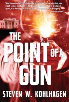 The Point Of A Gun: Thriller - Steven W. Kohlhagen