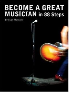 Become a Great Musician in 88 Steps! 88 Keys to Better Musicianship - Stan Munslow, Stanstan Munslowmunslow