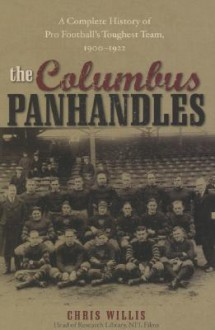 The Columbus Panhandles: A Complete History of Pro Football's Toughest Team, 1900-1922 - Chris Willis