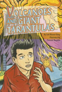 Reading 2000 Leveled Reader 6.175b Volcanoes and Giant Tarantulas - Gail Blasser Riley