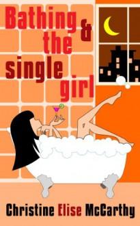 Bathing & the Single Girl - Christine Elise McCarthy