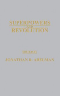 Superpowers and Revolution - Jonathan R. Adelman
