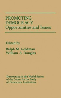 Promoting Democracy: Opportunities and Issues - Ralph M. Goldman, Ralph Morris Goldman