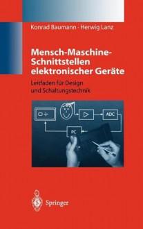 Mensch-Maschine-Schnittstellen Elektronischer Gerate: Leitfaden Fur Design Und Schaltungstechnik - Konrad Baumann, Herwig Lanz