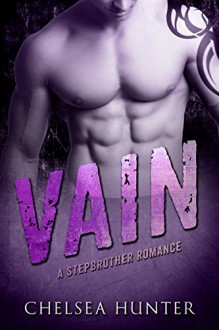 Vain: A Bad Boy Stepbrother Romance - Chelsea Hunter