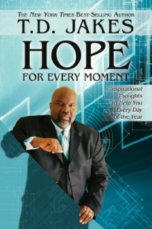 Hope for Every Moment: Inspirational Thoughts to Help You Every Day of the Year - T. D. Jakes
