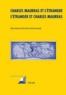 Charles Maurras Et L'Etranger - L'Etranger Et Charles Maurras: L'Action Francaise - Culture, Politique, Societe II - Olivier Dard, Michel Grunewald