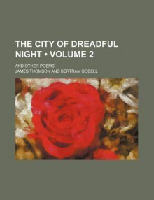 The City of Dreadful Night (Volume 2); And Other Poems - James Thomson (B.V.)