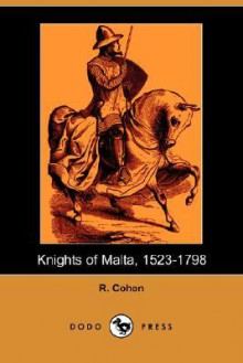Knights of Malta, 1523-1798 (Dodo Press) - R. Cohen