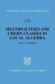 Multiplicities and Chern Classes in Local Algebra - Paul C. Roberts