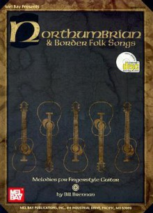 Northumbrian & Border Folk Songs: Melodies for Fingerstyle Guitar [With CD] - Bill Brennan