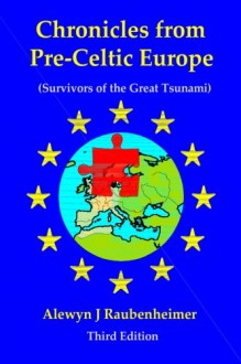 Chronicles from pre-Celtic Europe: (Survivors of the Great Tsunami) - Alewyn J Raubenheimer