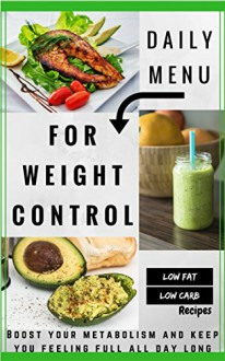 Daily Menu For Weight Control: Boost your metabolism and keep you feeling full all day long - Jeremy Smith