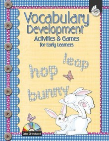 Vocabulary Development Activities and Games for Early Learners: Early Childhood [With CDROM] - Molly MacKay