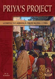 Priya's Project: Coming to America from India--1986 - M.J. Cosson