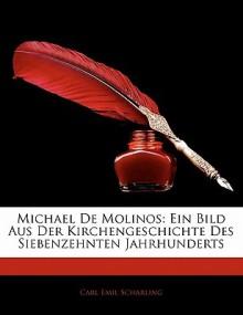 Michael de Molinos: Ein Bild Aus Der Kirchengeschichte Des Siebenzehnten Jahrhunderts - Carl Emil Scharling