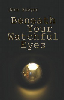 Beneath Your Watchful Eyes - Jane Bowyer