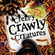 Creepy Crawly Creatures - Mike Sund