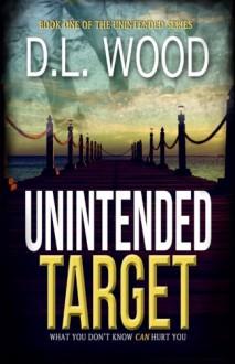 Unintended Target (The Unintended Series) (Volume 1) - D.L. Wood