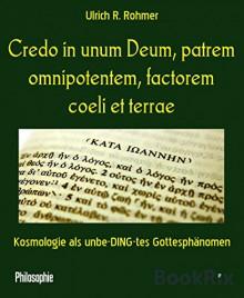 Credo in unum Deum, patrem omnipotentem, factorem coeli et terrae: Kosmologie als unbe-DING-tes Gottesphänomen (German Edition) - Ulrich R. Rohmer