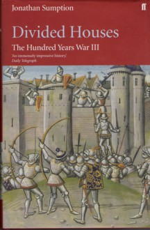 Divided Houses (The Hundred Years War Vol. 3) - Jonathan Sumption