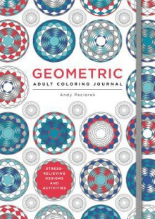Geometric Adult Coloring Journal: Stress-Relieving Designs and Activities - Andy Paciorek