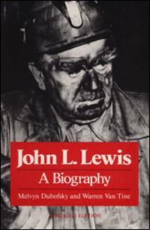 John L. Lewis: A Biography - Melvyn Dubofsky,Warren Van Tine