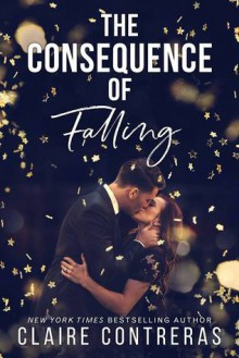 The Consequence of Falling - Claire Contreras