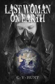 Last Woman On Earth (A Short Story) - C.V. Hunt