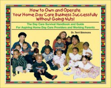 How to Own and Operate Your Home Day Care: Successfully Without Going Nuts - Terri Simmons