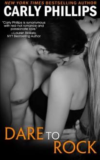Dare to Rock (Dare to Love) (Volume 7) - Carly Phillips