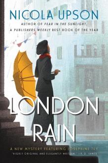 London Rain: A New Mystery Featuring Josephine Tey (Josephine Tey Mysteries) - Nicola Upson