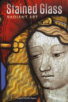 Stained Glass: Radiant Art - Virginia Chieffo Raguin