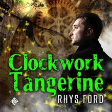 Clockwork Tangerine - Rhys Ford,Greg Tremblay