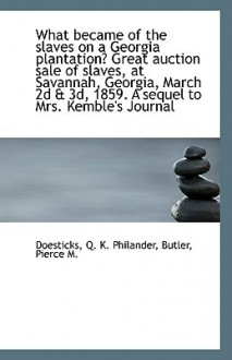 What Became of the Slaves on a Georgia Plantation? Great Auction Sale of Slaves, at Savannah, Georgi - Doesticks Q. K. Philander