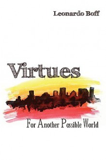 Virtues: For Another Possible World - Leonardo Boff, Alex Guilherme
