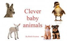 Clever Baby Animals - Ruth Overton