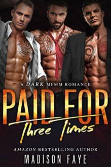 Paid For Three Times: A Dark MFMM Romance - Madison Faye