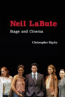 Neil LaBute: Stage and Cinema (Cambridge Studies in Modern Theatre) - Christopher Bigsby