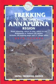 Trekking in the Annapurna Region, 4th: Nepal Trekking Guides - Bryn Thomas,Jamie McGuinness,Henry Stedman