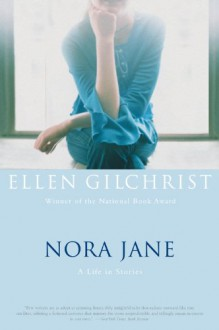 Nora Jane: A Life in Stories - Ellen Gilchrist
