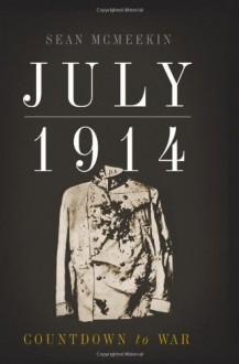 July 1914: Countdown to War - Sean McMeekin