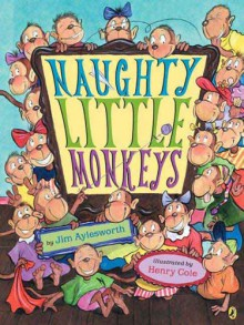Naughty Little Monkeys - Jim Aylesworth,Henry Cole