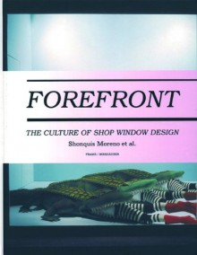Forefront: The Culture of Shop Window Design - Shonquis Moreno