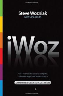 iWoz - Steve Wozniak,Gina Smith