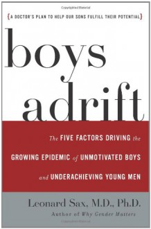 Boys Adrift: The Five Factors Driving the Growing Epidemic of Unmotivated Boys and Underachieving Young Men (MP3 Book) - Leonard Sax, Malcolm Hillgartner