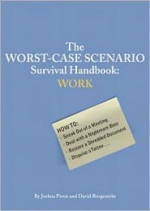 The Worst-Case Scenario Survival Handbook: Work - Joshua Piven, David Borgenicht