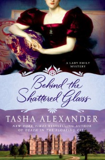 Behind the Shattered Glass - Tasha Alexander