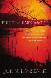 Edge of Dark Water - Joe R. Lansdale