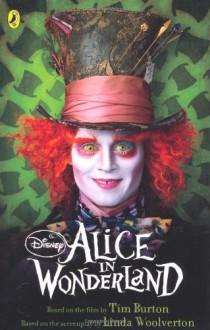 Alice in Wonderland. - Tui T. Sutherland, Linda Woolverton, Tim Burton